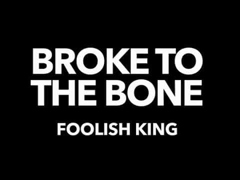 Foolish King – Broke to the bone