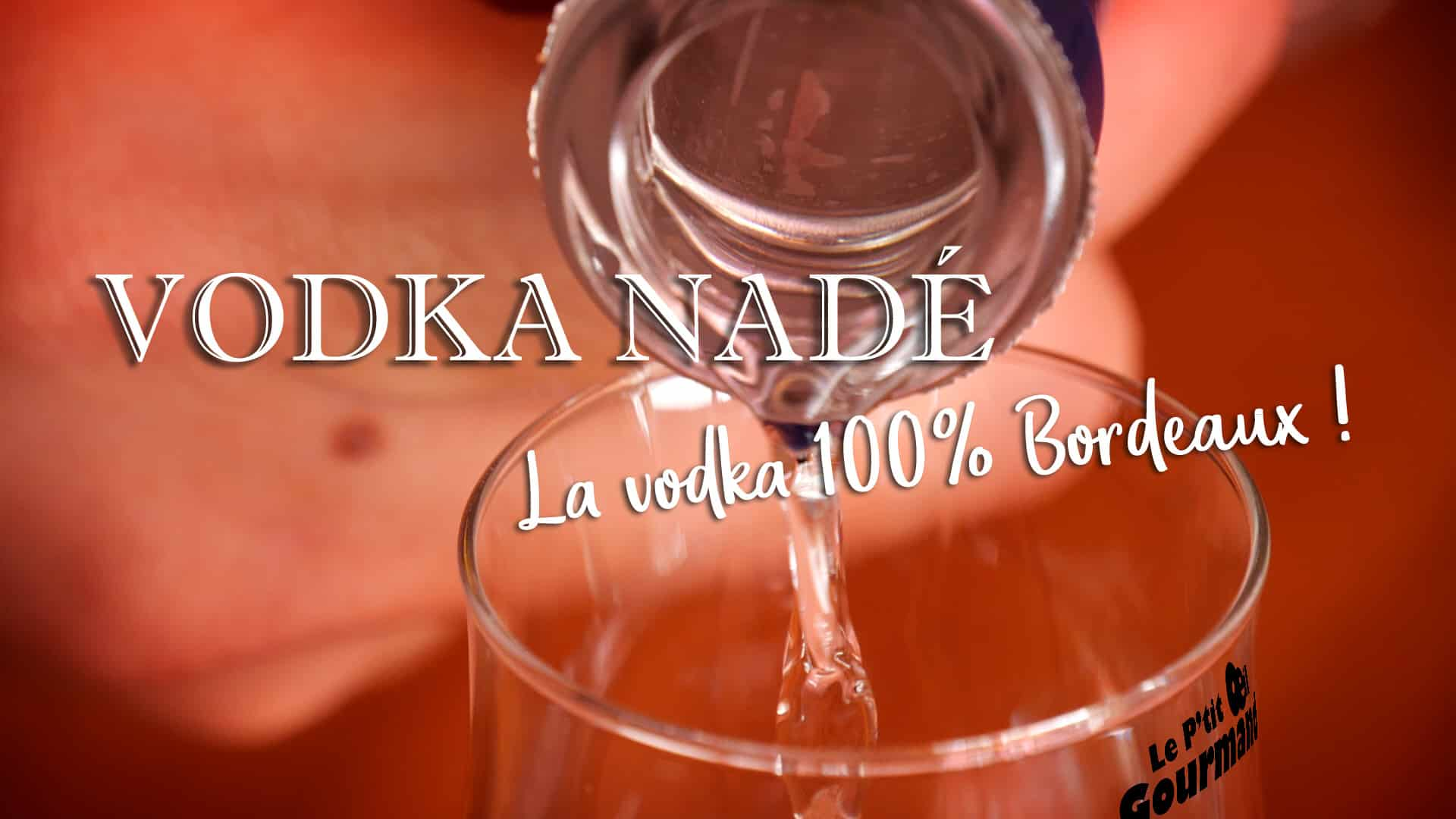 Vodka Nadé, la vodka 100% Bordeaux