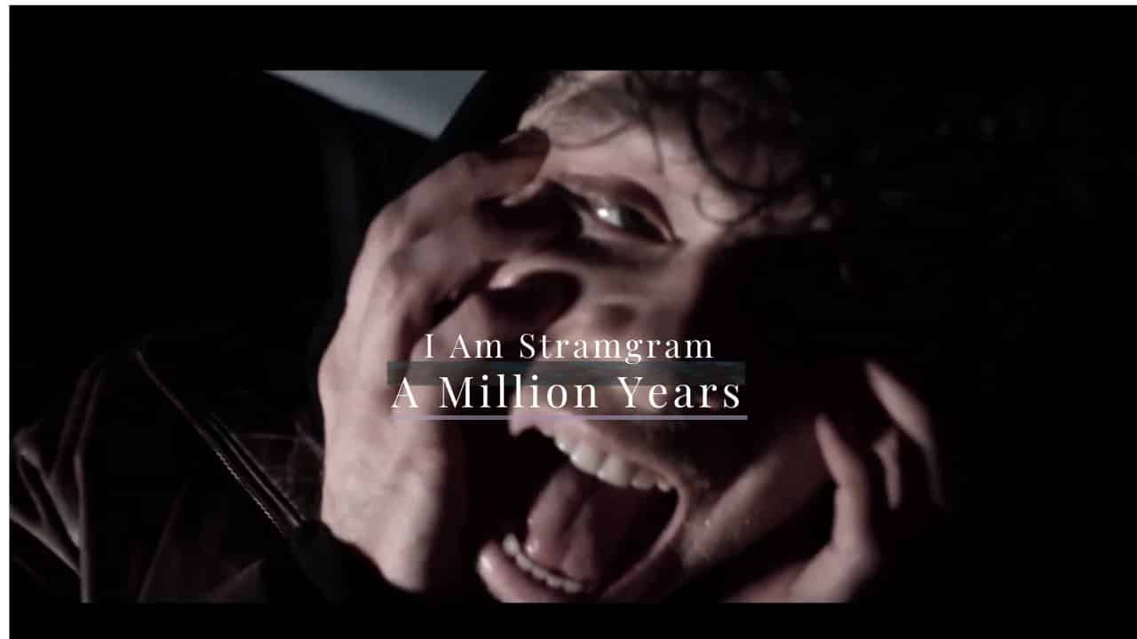 A Million Years – I Am Stramgram